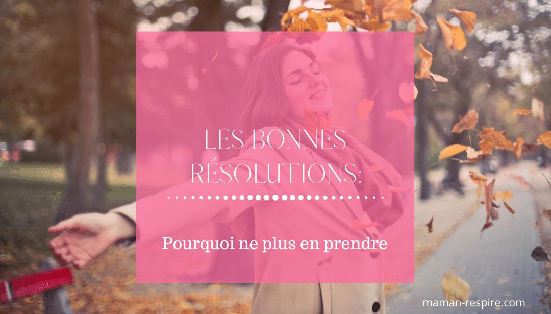 Les Bonnes Résolutions: Pourquoi Arrêter D'en Prendre