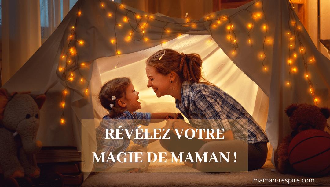 REVELEZ VOTRE MAGIE DE MAMAN