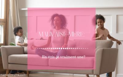Mauvaise Mère: Avez-vous Peur d'en Être Une?