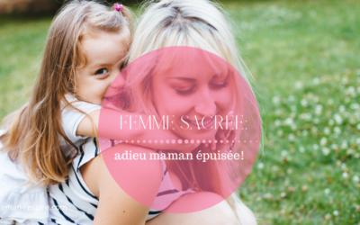 Femme Sacrée VS Maman Epuisée – Le Chemin De l'Epanouissement